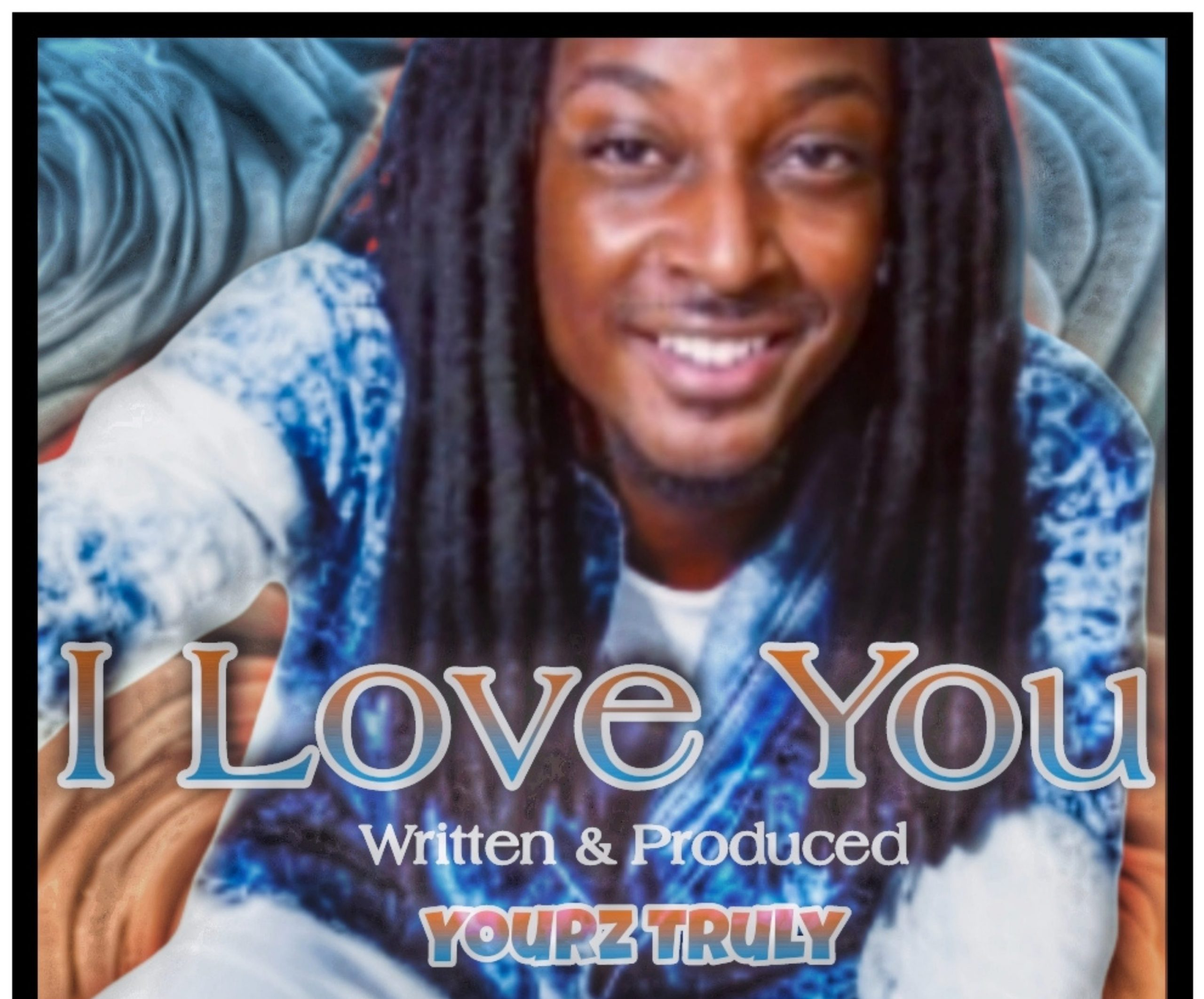 Yourz Truly I Love You